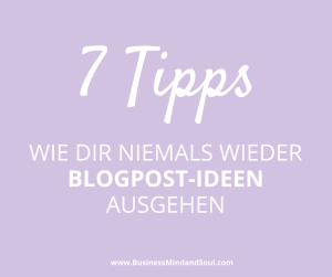 7 Tipps wie dir niemals wieder Blogpost-Ideen ausgehen