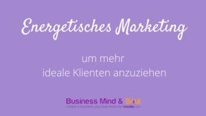 Energetisches Marketing um mehr ideale Klienten anzuziehen