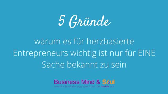 5-Gruende-warum-es-fuer-herzbasierte-Entrepreneurs-wichtig-ist-nur-fuer-eine-Sache-bekannt-zu-sein