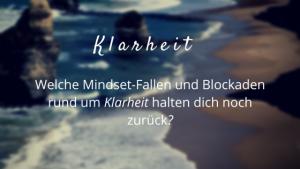 Welche Mindset-Fallen und Blockaden rund um Klarheit halten dich noch zurück?