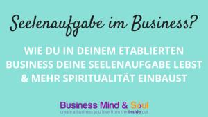 Wie du in deinem etablierten Business deine Seelenaufgabe lebst & mehr Spiritualität einbaust