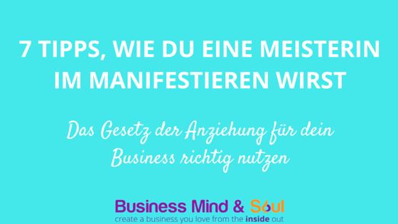 7 Tipps Wie Du Eine Meisterin Im Manifestieren Wirst Business Mind And Soul