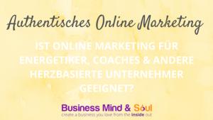Ist Online Marketing für Energetiker, Coaches & andere herzbasierte Unternehmer geeignet?